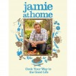 Jamie at Home: Cook Your Way to the Good Life – Jamie Oliver